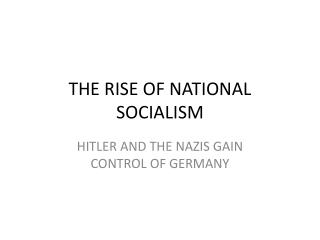 THE RISE OF NATIONAL SOCIALISM