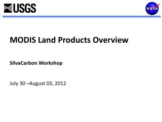 MODIS Land Products Overview SilvaCarbon  Workshop July 30 –August 03, 2012
