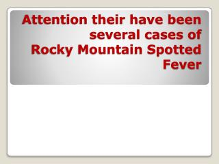 Attention their have been several cases of  Rocky Mountain Spotted Fever