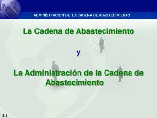 La Cadena de Abastecimiento   y  La Administraci n de la Cadena de Abastecimiento