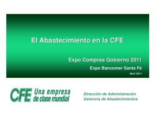 El Abastecimiento en la CFE  Expo Compras Gobierno 2011 Expo Bancomer Santa F  Abril 2011