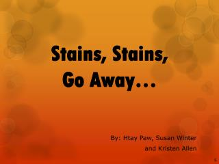 Stains, Stains,  Go Away…