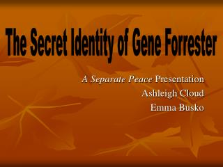 A Separate Peace  Presentation Ashleigh Cloud Emma Busko