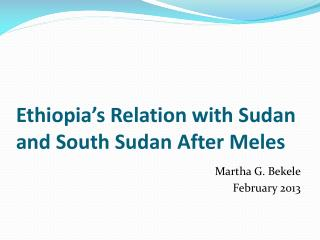 Ethiopia's Relation with Sudan and South Sudan After  Meles