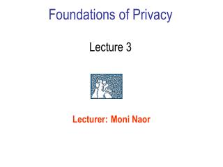 Foundations of Privacy Lecture 3