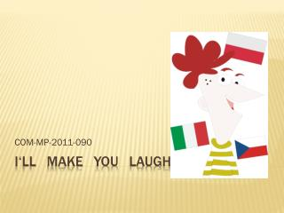I' ll make you laugh