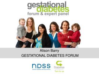 Alison Barry  GESTATIONAL DIABETES FORUM