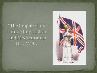 """The Empire of the Future: Imperialism and Modernism in H.G. Wells"""