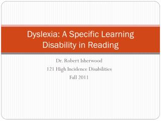 Dyslexia: A Specific Learning Disability in Reading