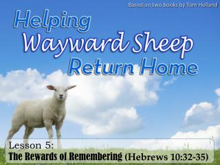 Lesson 5: The Rewards of Remembering  (Hebrews 10:32-35)