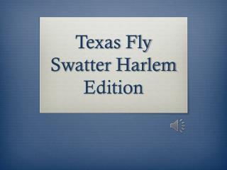 Texas Fly Swatter Harlem Edition