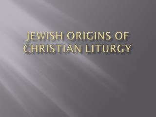 Jewish Origins Of Christian Liturgy