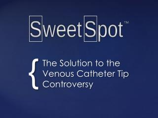 The Solution to the Venous Catheter Tip Controversy
