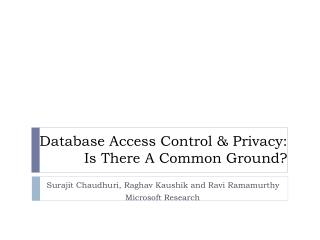Database Access Control  &  Privacy: Is There A Common Ground?