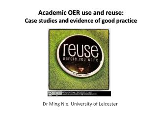 Academic OER use and reuse:  Case  studies and  evidence of good  practice