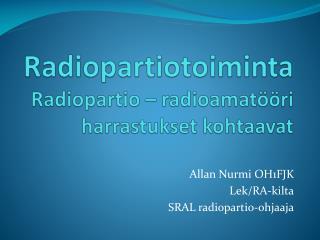 Radiopartiotoiminta Radiopartio – radioamatööri harrastukset kohtaavat