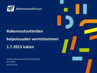 Rakennustuotteiden  kelpoisuuden varmistaminen 1.7.2013 lukien