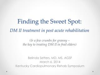 Belinda Setters, MD, MS, AGSF March 6, 2014 Kentucky Cardiopulmonary Rehab Symposium
