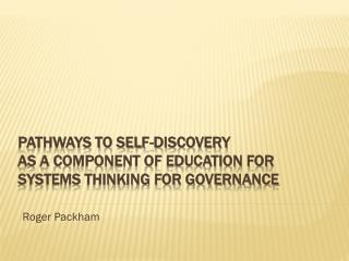 Pathways To Self-Discovery  As A Component Of Education For Systems Thinking For Governance