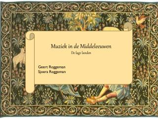 Muziek in de Middeleeuwen De lage landen   Geert Roggeman Sjoera  Roggeman