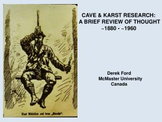 CAVE & KARST RESEARCH: A BRIEF REVIEW OF THOUGHT                ~1880 - ~1960