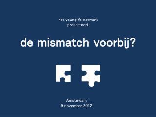 het  young  ifa  network presenteert de  mismatch  voorbij ?
