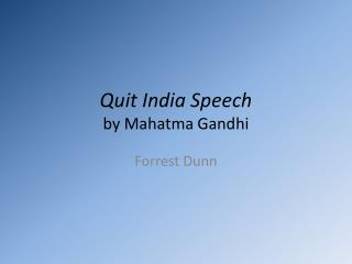 Quit India Speech  by Mahatma Gandhi