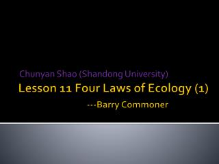 Lesson 11 Four Laws of Ecology (1) ---Barry Commoner