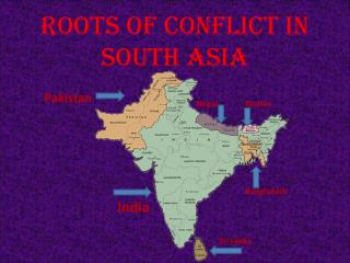 Roots of Conflict in  South Asia