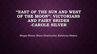 """East of the sun and west of the moon"": Victorians and fairy brides -Carole Silver"