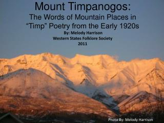 """Mount Timpanogos:  The Words of Mountain Places in """" Timp """" Poetry from the Early 1920s"""
