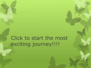 Click to start the most exciting journey!!!!