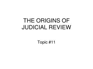 THE ORIGINS OF JUDICIAL REVIEW