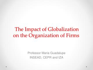 The  Impact of Globalization  on  the  Organization  of  Firms
