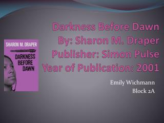 Darkness Before Dawn By: Sharon M. Draper Publisher: Simon Pulse Year of Publication: 2001