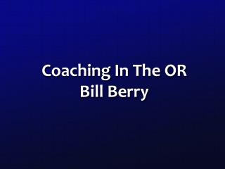 Coaching In The OR Bill Berry