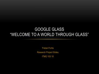"Google Glass ""Welcome to a World through Glass"""