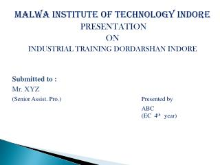 Malwa  Institute of Technology Indore PRESENTATION ON INDUSTRIAL TRAINING DORDARSHAN INDORE