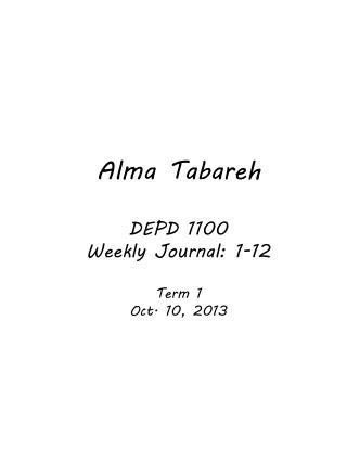 Alma  Tabareh DEPD 1100 Weekly Journal: 1-12 Term 1 Oct. 10, 2013