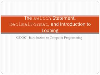 The  switch  Statement,  DecimalFormat , and Introduction to Looping