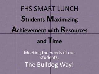 FHS SMART LUNCH S tudents  M aximizing  A chievement with  R esources and  T ime
