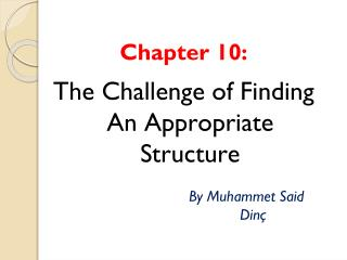 Chapter 10:  The Challenge of Finding  A n  A ppropriate S tructure