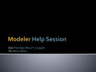 Modeler  Help Session
