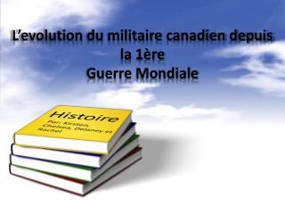 L'evolution  du  militaire canadien depuis  la 1ère  Guerre  Mondiale