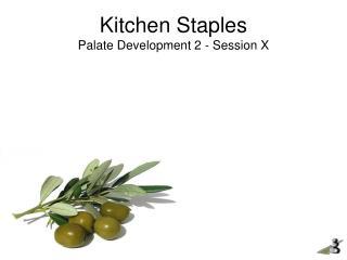 Kitchen Staples Palate Development 2 - Session X