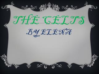 the  c elts by Elena