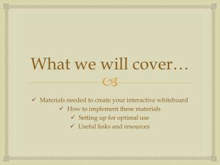 What we will cover�