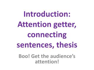 Introduction: Attention getter, connecting sentences, thesis