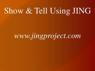 Show & Tell Using JING www.jingproject.com