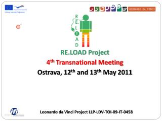 RE.LOAD Project 4 th  Transnational Meeting Ostrava ,  12 th  and 13 th May  2011